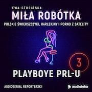 Miła Robótka. Odcinek 3. Playboye PRL-u