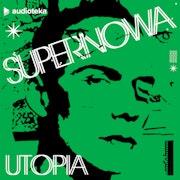 Supernowa. Odcinek 4. Utopia